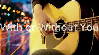 U2 - With or Without You | Fingerstyle Acoustic Guitar