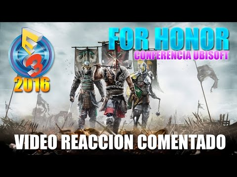 Video reacción | E3 2016 | UBISOFT | FOR HONOR | Walktrough gameplay