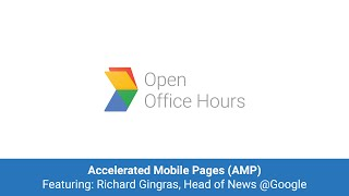 News Lab Office Hour: Accelerated Mobile Pages (AMP) featuring Richard Gingras, Head of News...