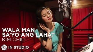 Repeat youtube video KIM CHIU - Wala Man Sa'yo Ang Lahat (Recording Session)