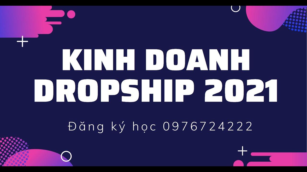 VƯƠNG MẠNH HOÀNG chia sẻ về Dropshipping  2021, cách làm mới 2021