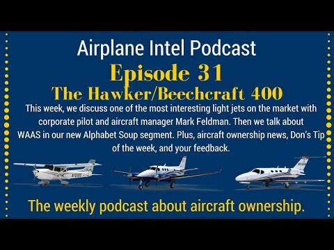 031 - The Hawker/Beechcraft 400, What is WAAS, thrust reversers + more!   Airplane Intel Podcast