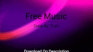 Train-Drive By |Free Download