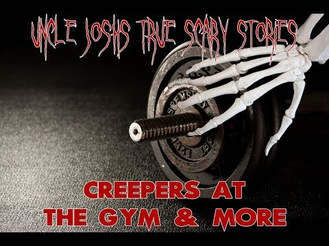 Uncle Josh's True Scary Stories | Creepers at the Gym | Tales for the Campfire