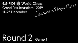 Grand Prix FIDE Jerusalem 2019 Round 2 Game 1