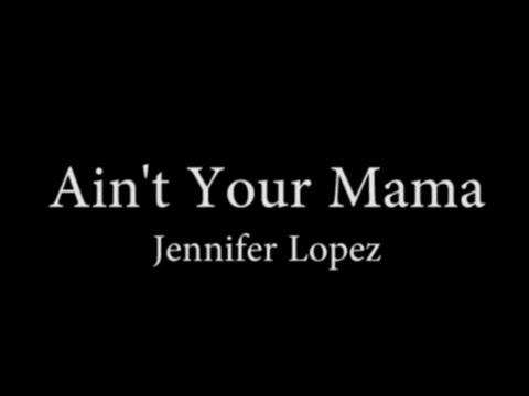 Jennifer Lopez   Aint Your Mama full lyrics azlyrics s