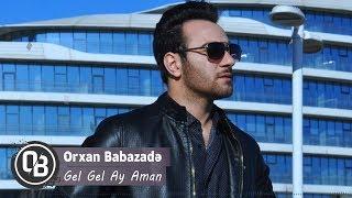 Orxan Babazade - Gel Gel Ay Aman (Official Audio)