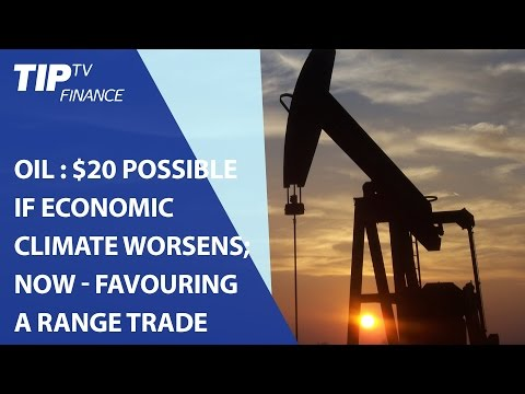 Oil outlook: $20 possible if macro-economic climate worsens; for now - favouring a range trade