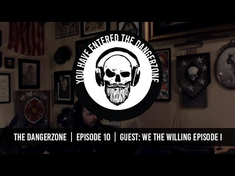 The Dangerzone: Episode 10 - We The Willing Collective 1