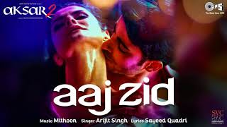 Aaj Zid Song Aksar 2 Remix Hindi Song 2017 Arijit Singh, Mithoon Zareen Khan, Gautam Rode.mp3