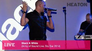Heaton - Black & White (Army of Sound Live)
