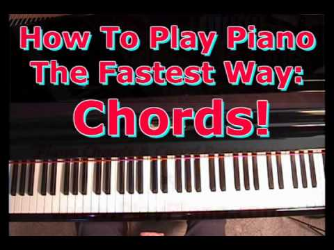 - How To Play Piano The Fastest Way: Piano Chords -