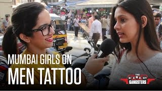 Mumbai Girls On Men Tattoo - What Turns Them On? | The Nerdy Gangsters