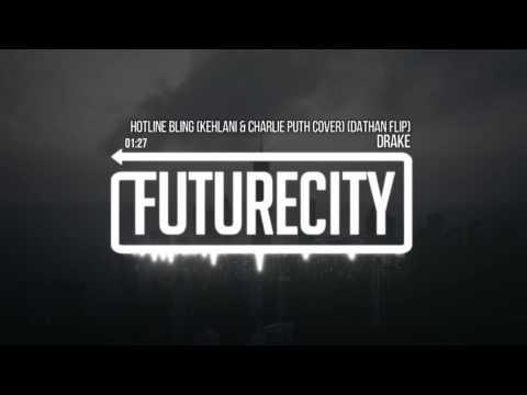 Drake - Hotline Bling (Kehlani & Charlie Puth Cover) (DATHAN Flip)