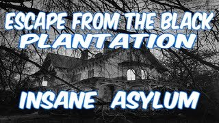 ESCAPE FROM THE BLACK PLANTATION INSANE ASYLUM