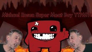[YTPMV] - Michael Rosen Is A Super Boy (Super Meat Boy YTPMV) - 7,000 Subscribers!