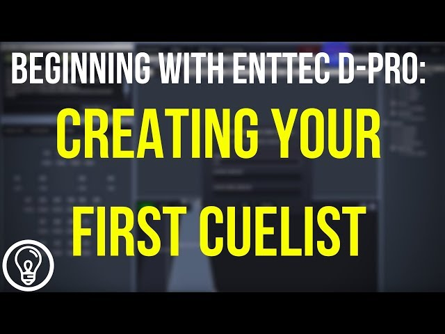 Creating Your First Cuelist- Beginning with ENTTEC D-Pro