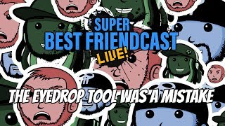 """New Super Best Friendcast Live!: """"The Eyedrop Tool Was A Mistake!"""""""