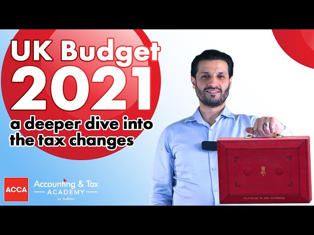 UK Budget 2021 - A Deeper Dive Into The Tax Changes