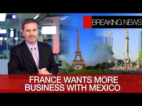 France wants more business | E-commerce doubles in 2016 | Mexico and the EU broaden trade deal