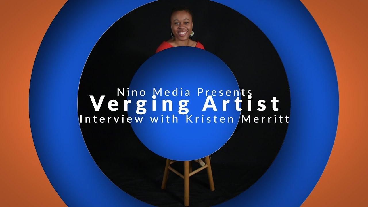 Verging Artist Interview with Kristen Merritt | Nino Media