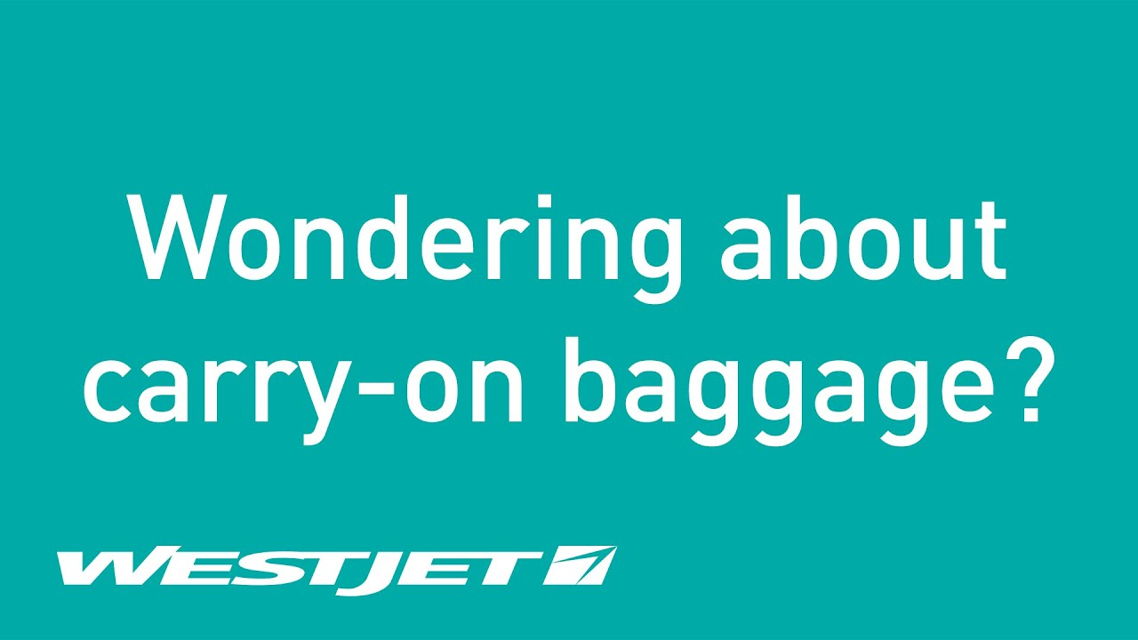 wondering about carry on baggage westjet youtube