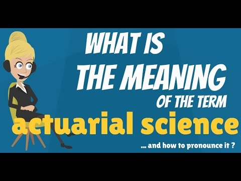 What is ACTUARIAL SCIENCE? What does ACTUARIAL SCIENCE mean