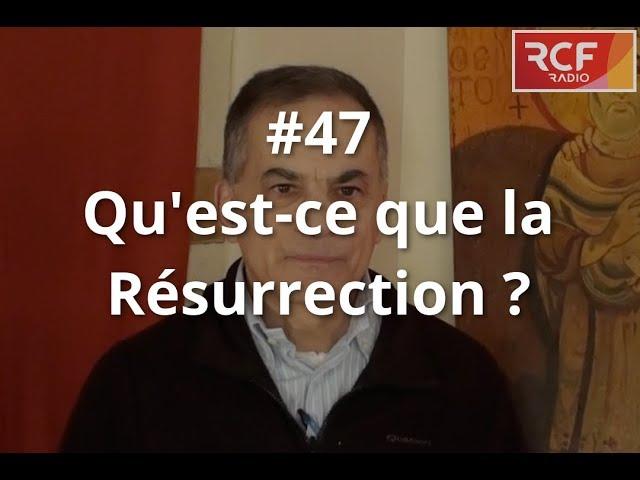 #47 - Qu'est-ce que la Résurrection ?