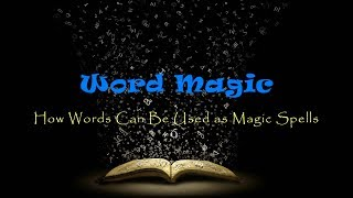 Magic Words - How Words Can Be Used as Magic Spells