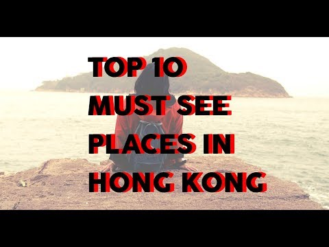 Top 10 Must See Places In Hong Kong