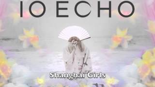 IO Echo - Shanghai Girls