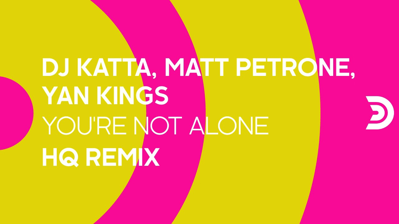 DJ KATTA, MATT PETRONE, YAN KINGS - You're not alone (HQ remix) [Official]