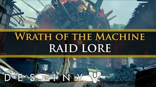 Destiny Lore - The Lore of The Wrath of the Machine Raid! (Extra Lore)