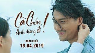 CÀ CHỚN, ANH ĐỪNG ĐI - TEASER TRAILER | Khởi chiếu toàn quốc ngày 19.04.2019