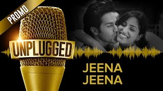 UNPLUGGED Promo – Jeena Jeena by  Sachin Jigar