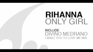 Rihana - Only Girl - Divino Medrano Extended Mix - House
