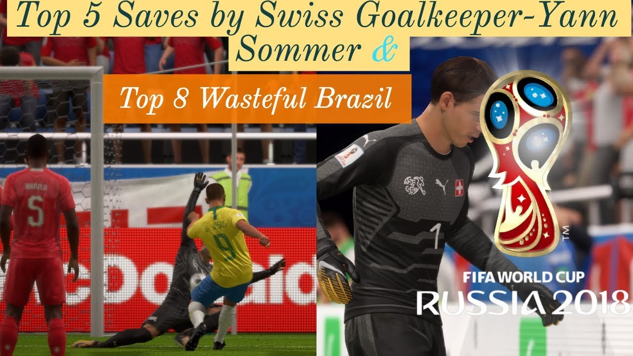 Top 5 Saves By Switzerland Goalkeeper Yann Sommer Top 8 Golden Misses By Brazil Gameplay Mode Youtube