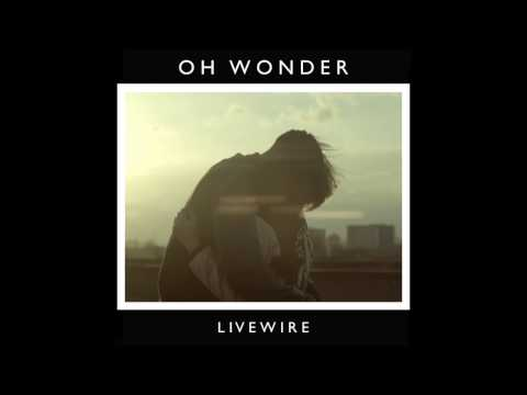 Oh Wonder - Livewire (Official Audio)