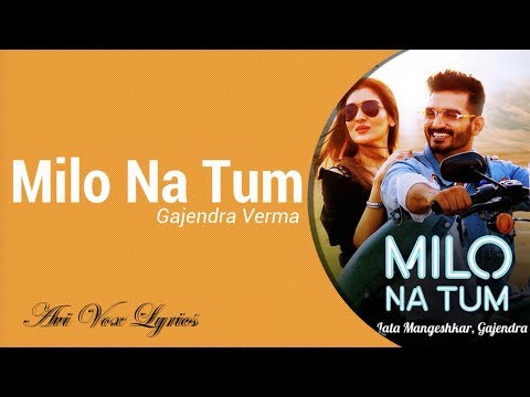 Milo Na Tum Lyrics - Gajendra Verma, Ft. Tina Ahuja