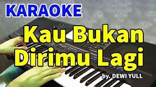 KAU BUKAN DIRIMU - Dewi Yull | KARAOKE HD