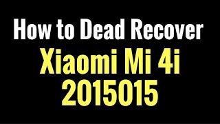 How to Dead Recover Xiaomi Mi 4i 2015015