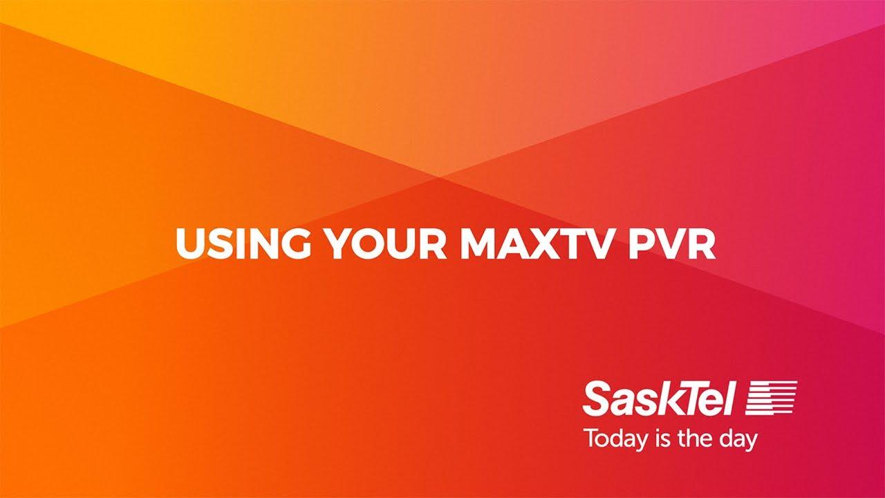 SaskTel Support - Using your maxTV PVR