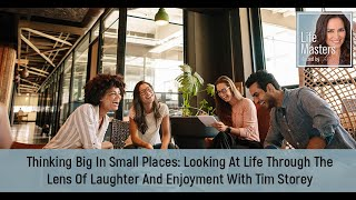 Looking At Life Through The Lens Of Laughter And Enjoyment With Tim Storey