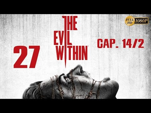 The Evil Within Parte 27 Español Gameplay Walkthrough Capitulo 14 (PC PS4 XboxOne PS3 Xbox360) 1080p