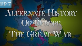 Alternate History Of Europe: Episode 7 - The Great War
