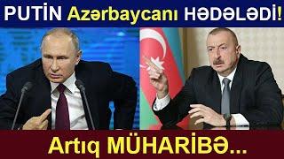 PUTİN Azərbaycanı HƏDƏLƏDİ! – Azərbaycan MÜHARİBƏNİN ASTANASINDA! Sen de izle! Son xeber.