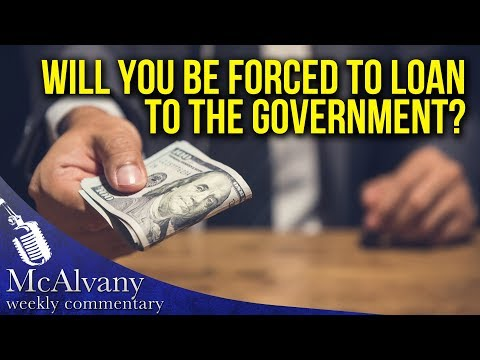 Will You Be Forced To Loan Your Savings To the Government? | McAlvany Commentary
