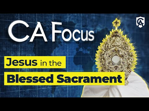 Catholic Answers Focus: Jesus in the Blessed Sacrament