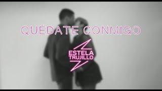 Estela Trujillo - Quédate Conmigo (Official Video)
