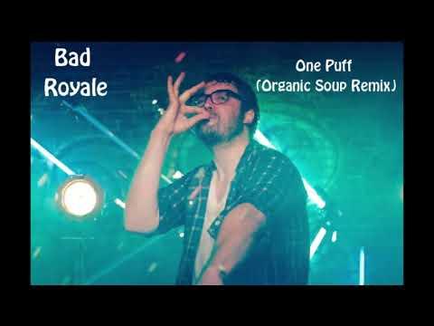 Bad Royale - One Puff (Organic Soup Remix)